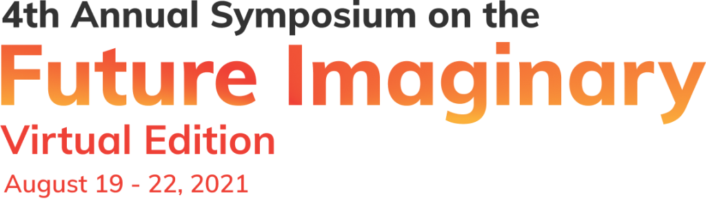 4th Annual Symposium on the Future Imaginary Virtual Edition August 19 - 22, 2021